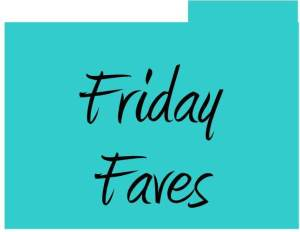 Friday Faves